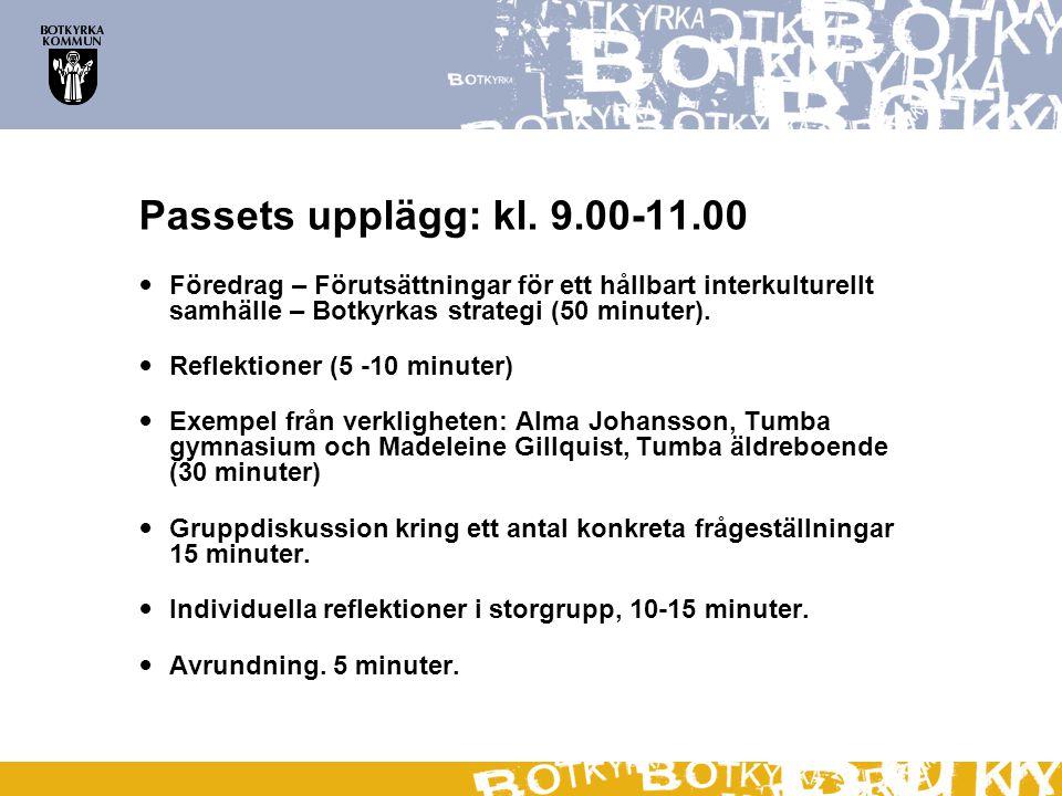 Passets upplägg: kl. 9.00-11.00 Föredrag – Förutsättningar för ett hållbart interkulturellt samhälle – Botkyrkas strategi (50 minuter).
