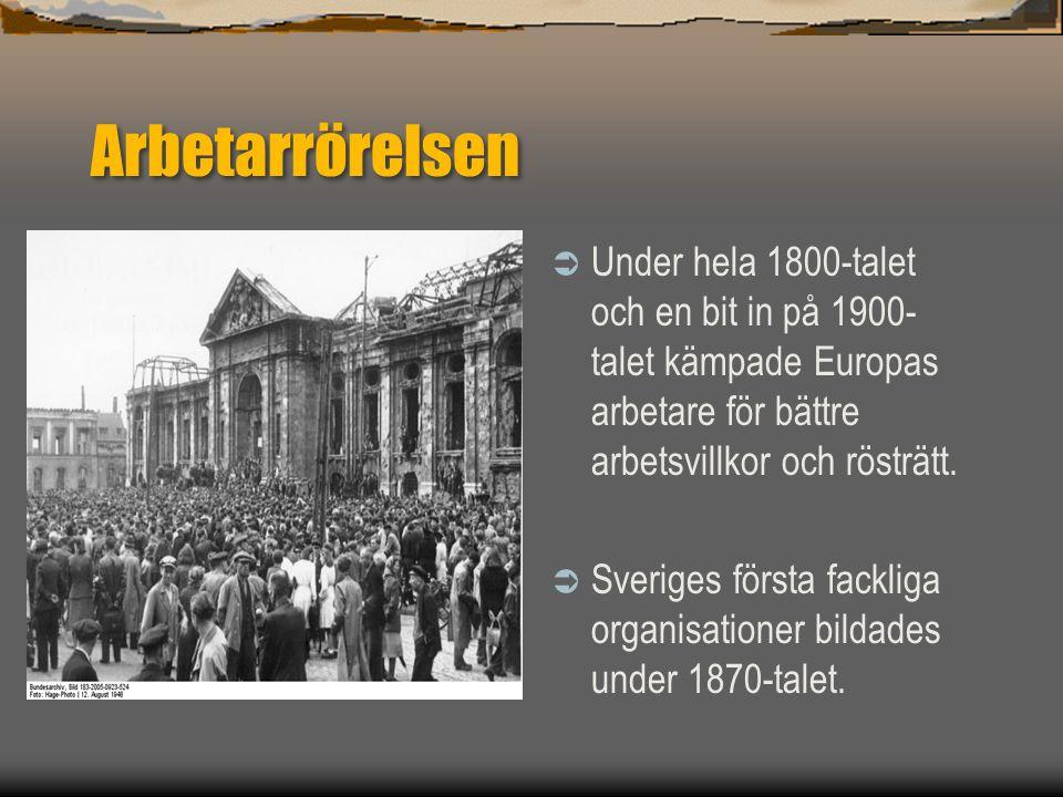 Arbetarrörelsen Under hela 1800-talet och en bit in på 1900-talet kämpade Europas arbetare för bättre arbetsvillkor och rösträtt.