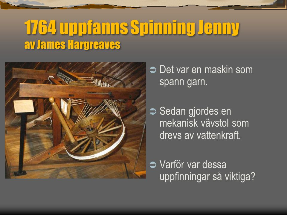 1764 uppfanns Spinning Jenny av James Hargreaves