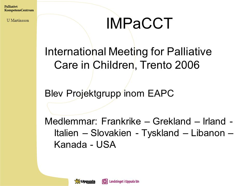 IMPaCCT U Martinsson. International Meeting for Palliative Care in Children, Trento 2006. Blev Projektgrupp inom EAPC.