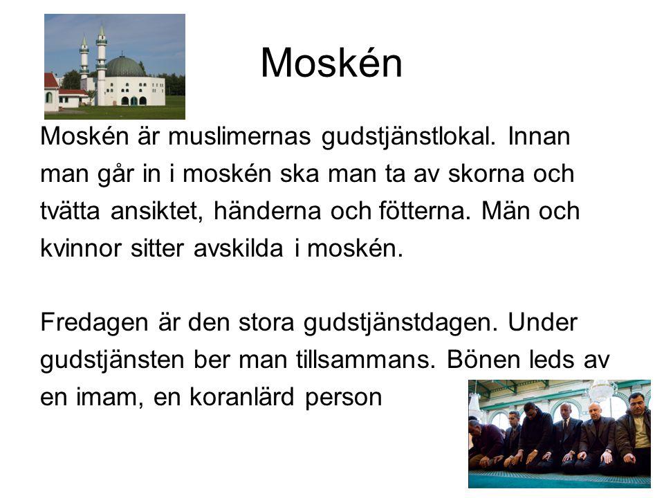 Moskén Moskén är muslimernas gudstjänstlokal. Innan
