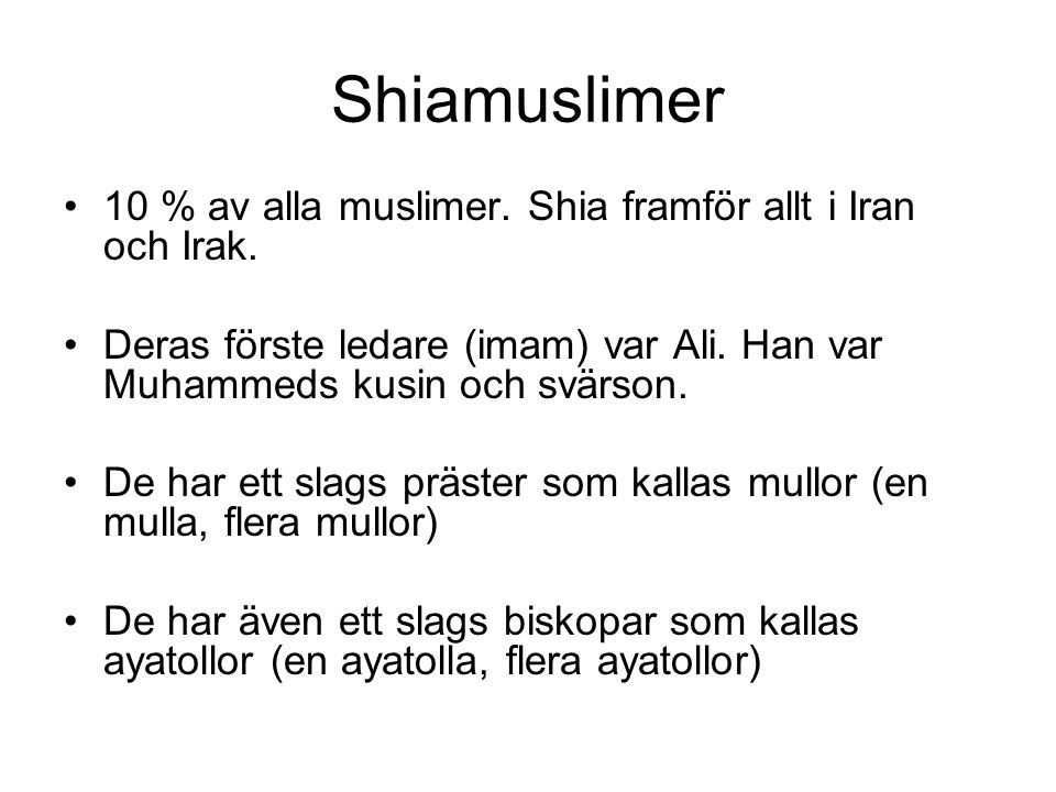 Shiamuslimer 10 % av alla muslimer. Shia framför allt i Iran och Irak.