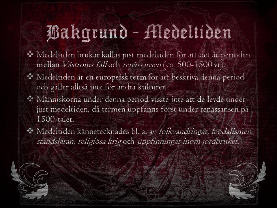 Bakgrund - Medeltiden Medeltiden brukar kallas just medeltiden för att det är perioden mellan Västroms fall och renässansen (ca. 500-1500 vt).