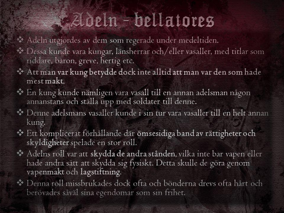 Adeln - bellatores Adeln utgjordes av dem som regerade under medeltiden.