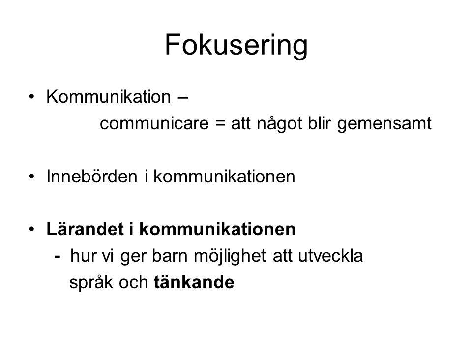 Fokusering Kommunikation – communicare = att något blir gemensamt