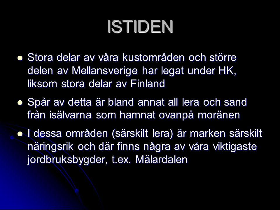 ISTIDEN Stora delar av våra kustområden och större delen av Mellansverige har legat under HK, liksom stora delar av Finland.