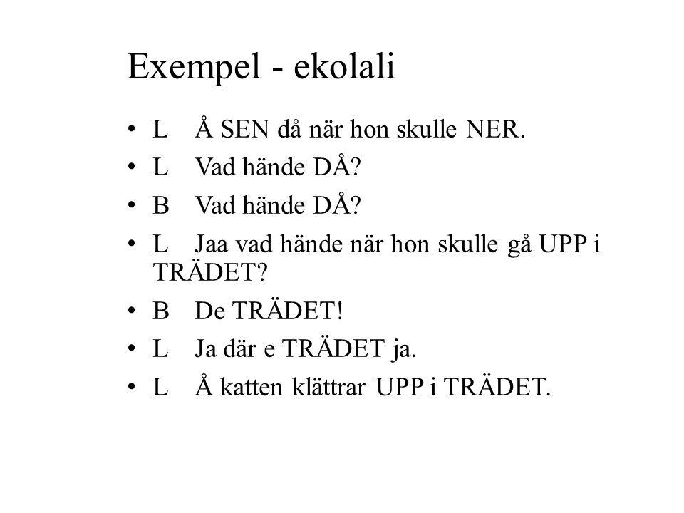 Exempel - ekolali L Å SEN då när hon skulle NER. L Vad hände DÅ