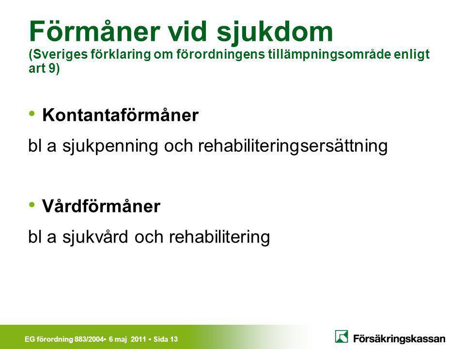 Förmåner vid sjukdom (Sveriges förklaring om förordningens tillämpningsområde enligt art 9)