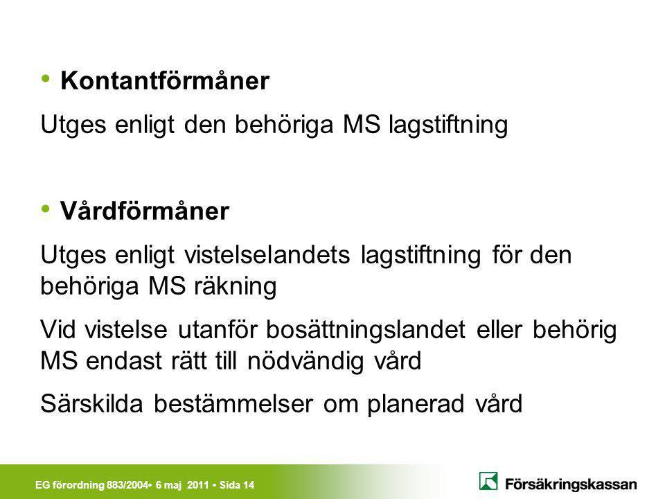 Kontantförmåner Utges enligt den behöriga MS lagstiftning. Vårdförmåner. Utges enligt vistelselandets lagstiftning för den behöriga MS räkning.