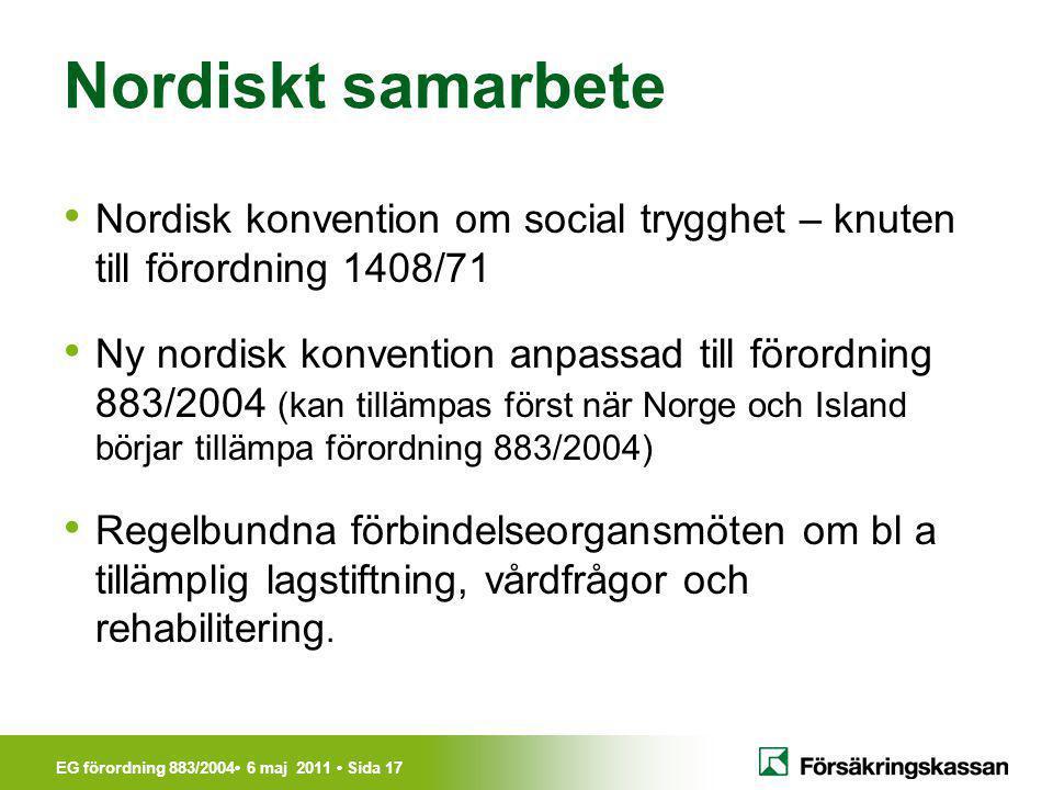 Nordiskt samarbete Nordisk konvention om social trygghet – knuten till förordning 1408/71.
