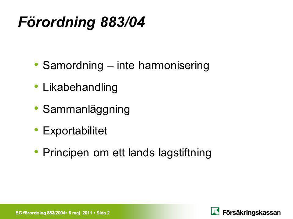 Förordning 883/04 Samordning – inte harmonisering Likabehandling