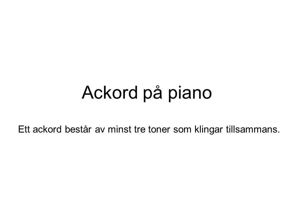 Ackord på piano Ett ackord består av minst tre toner som klingar tillsammans.