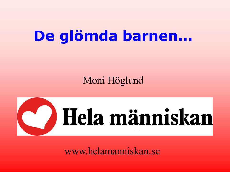 De glömda barnen… Moni Höglund www.helamanniskan.se