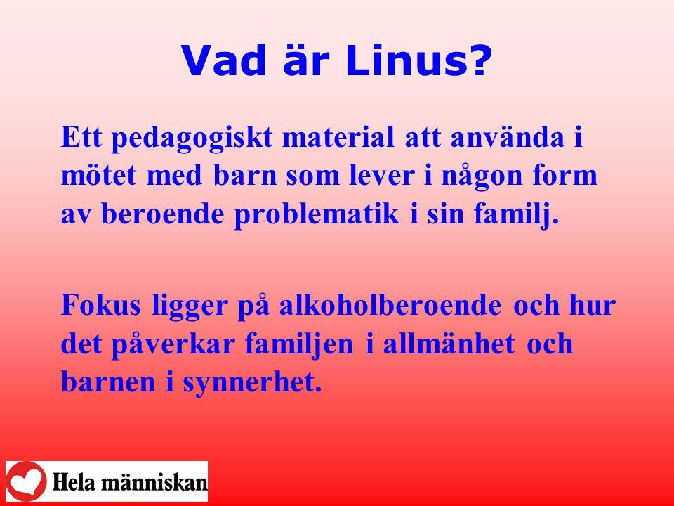 Vad är Linus Ett pedagogiskt material att använda i mötet med barn som lever i någon form av beroende problematik i sin familj.