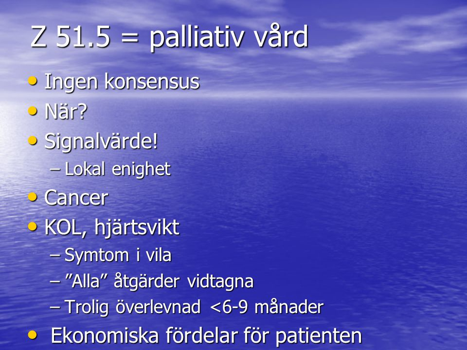 Z 51.5 = palliativ vård Ingen konsensus När Signalvärde! Cancer