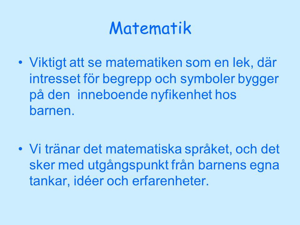 Matematik Viktigt att se matematiken som en lek, där intresset för begrepp och symboler bygger på den inneboende nyfikenhet hos barnen.
