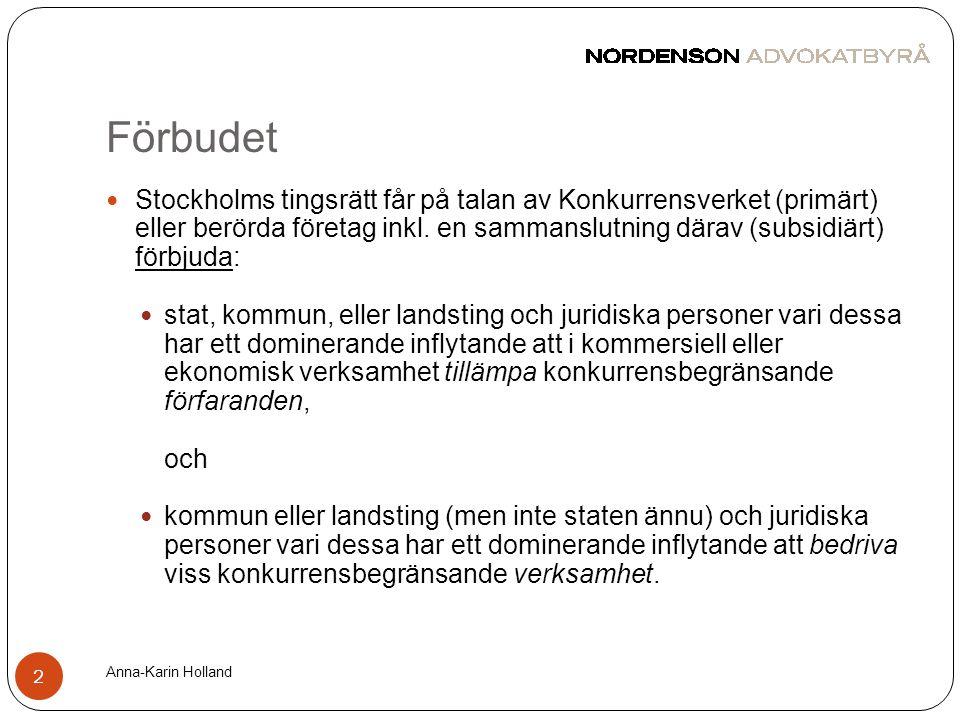 Förbudet Stockholms tingsrätt får på talan av Konkurrensverket (primärt) eller berörda företag inkl. en sammanslutning därav (subsidiärt) förbjuda: