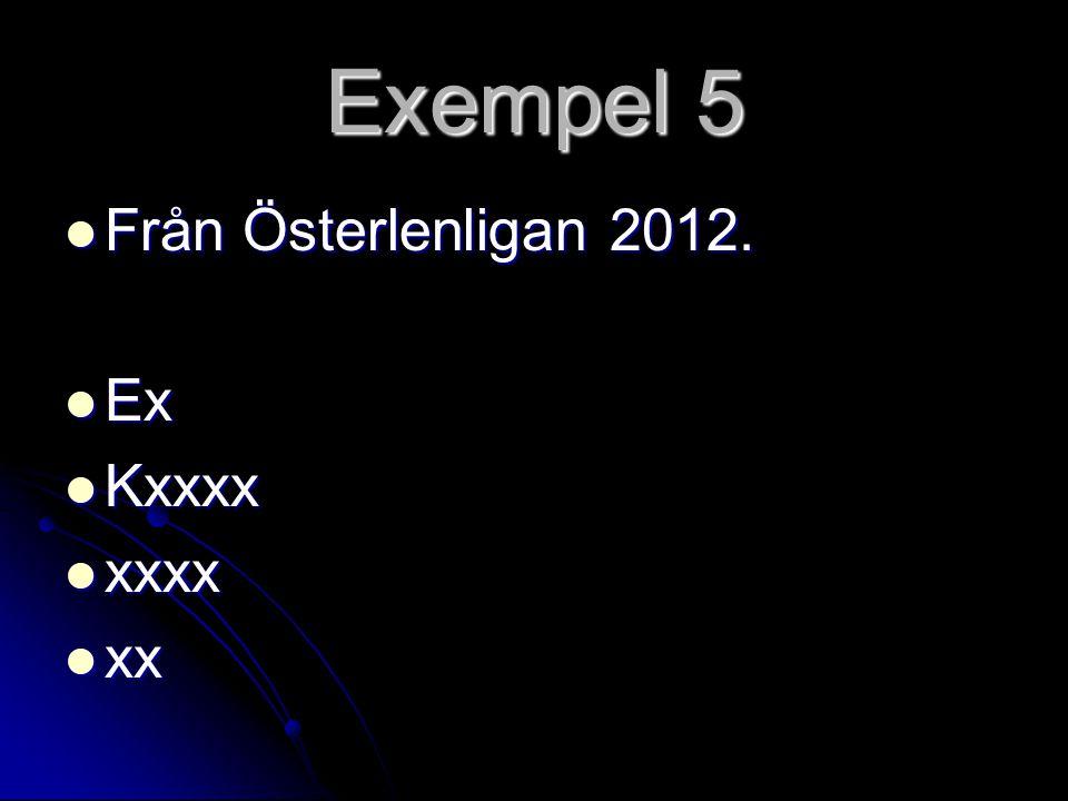 Exempel 5 Från Österlenligan 2012. Ex Kxxxx xxxx xx