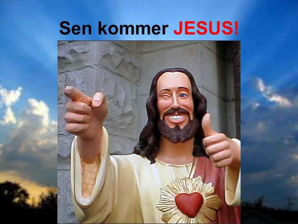 Sen kommer JESUS!