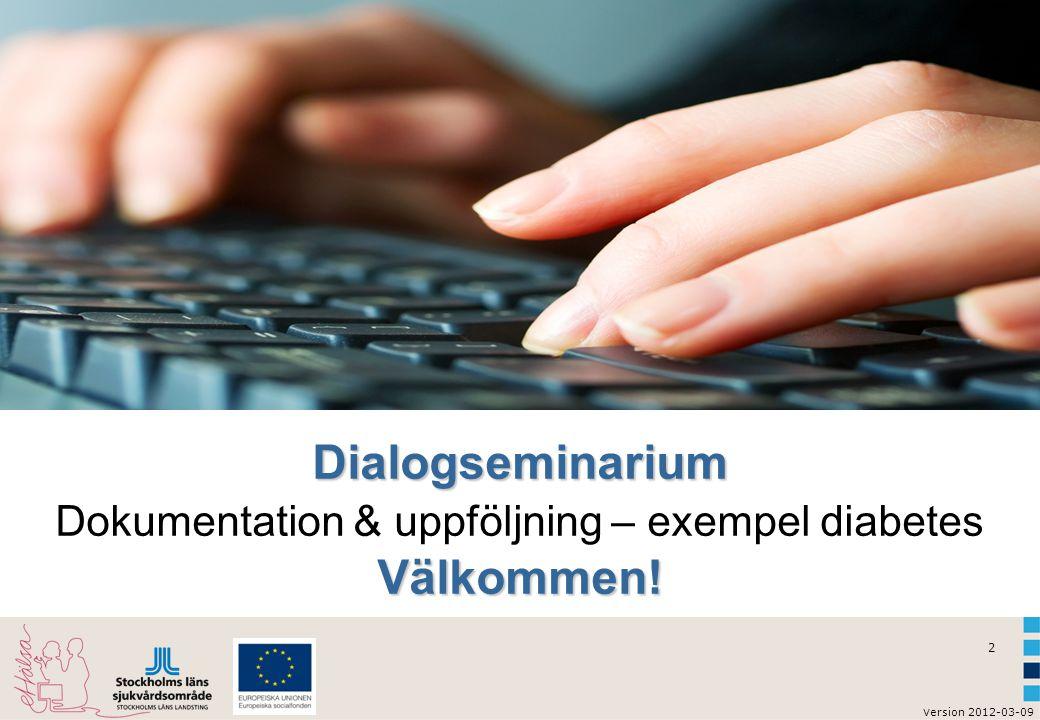 Dialogseminarium Dokumentation & uppföljning – exempel diabetes Välkommen!