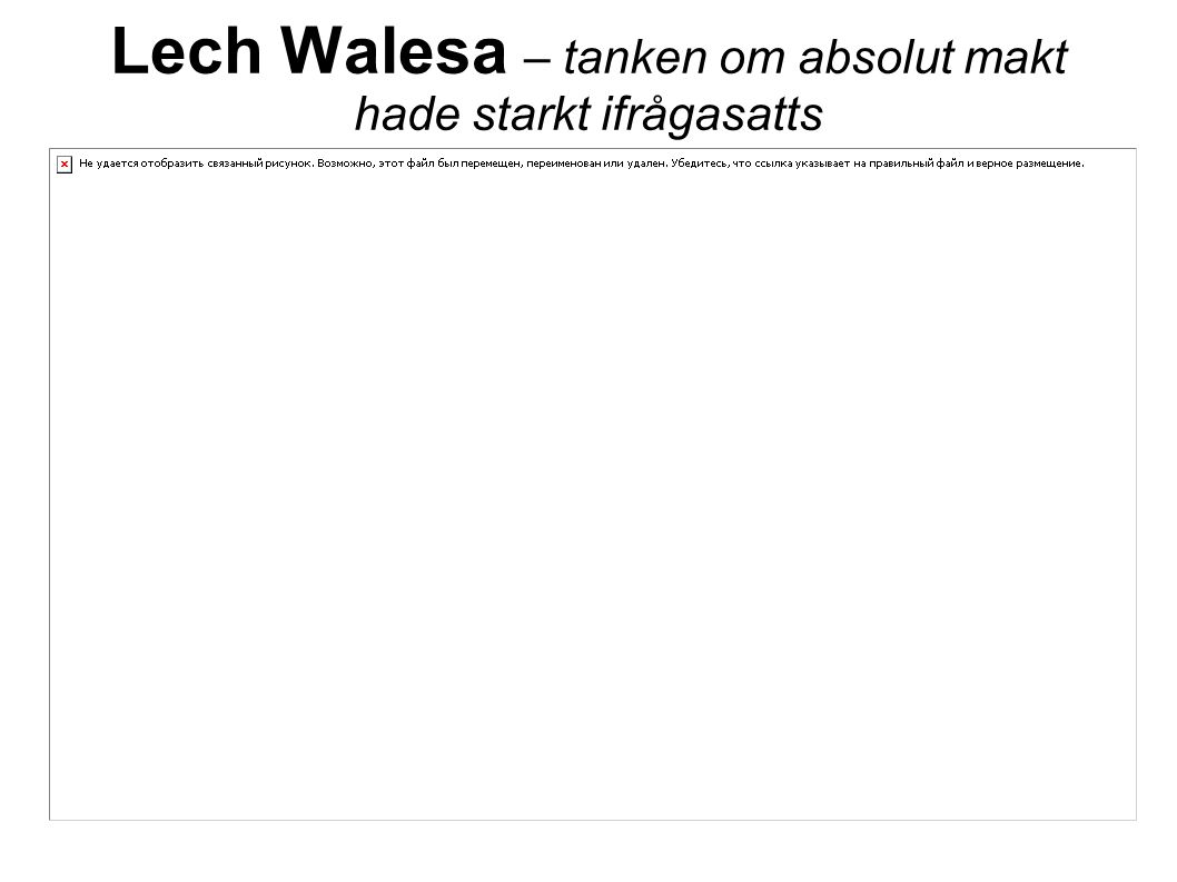 Lech Walesa – tanken om absolut makt hade starkt ifrågasatts