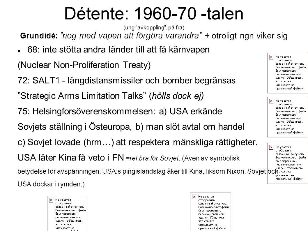 Détente: 1960-70 -talen (ung avkoppling , på fra) Grundidé: nog med vapen att förgöra varandra + otroligt ngn viker sig