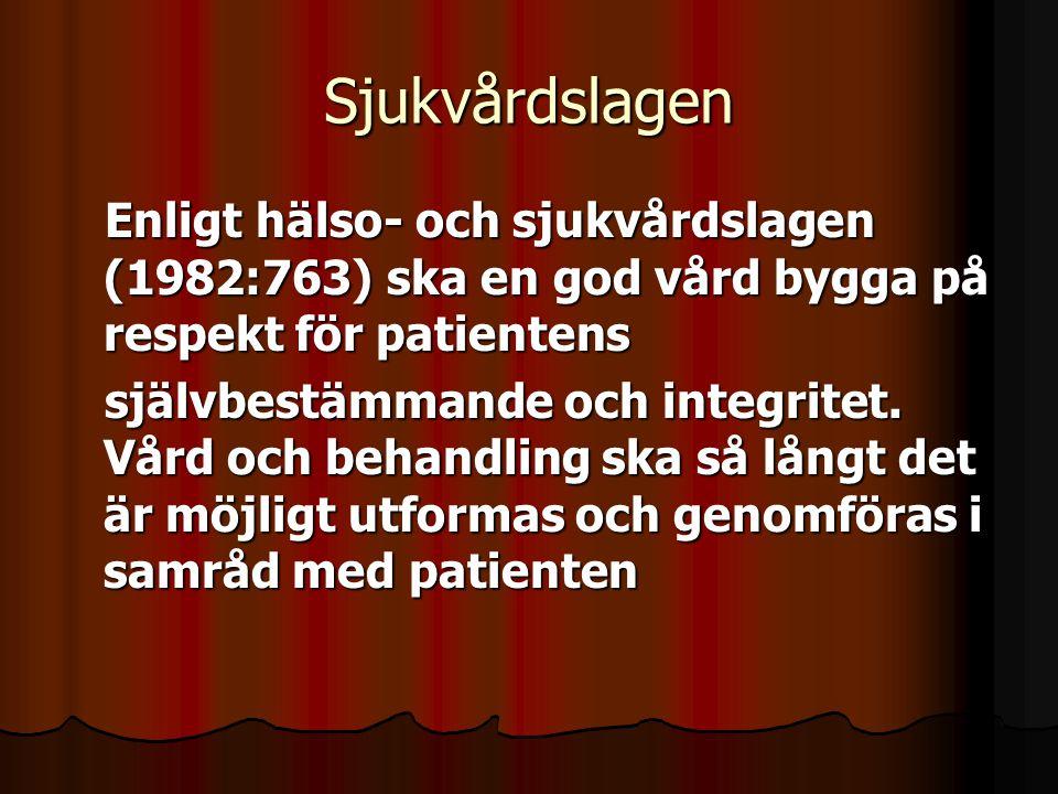 Sjukvårdslagen Enligt hälso- och sjukvårdslagen (1982:763) ska en god vård bygga på respekt för patientens.