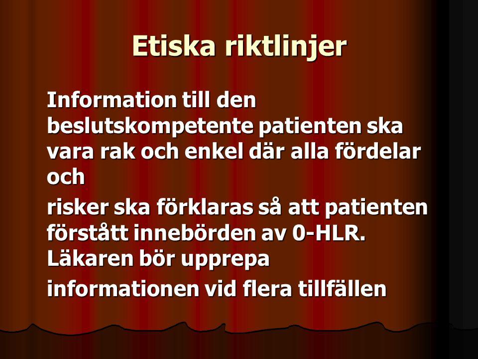 Etiska riktlinjer Information till den beslutskompetente patienten ska vara rak och enkel där alla fördelar och.
