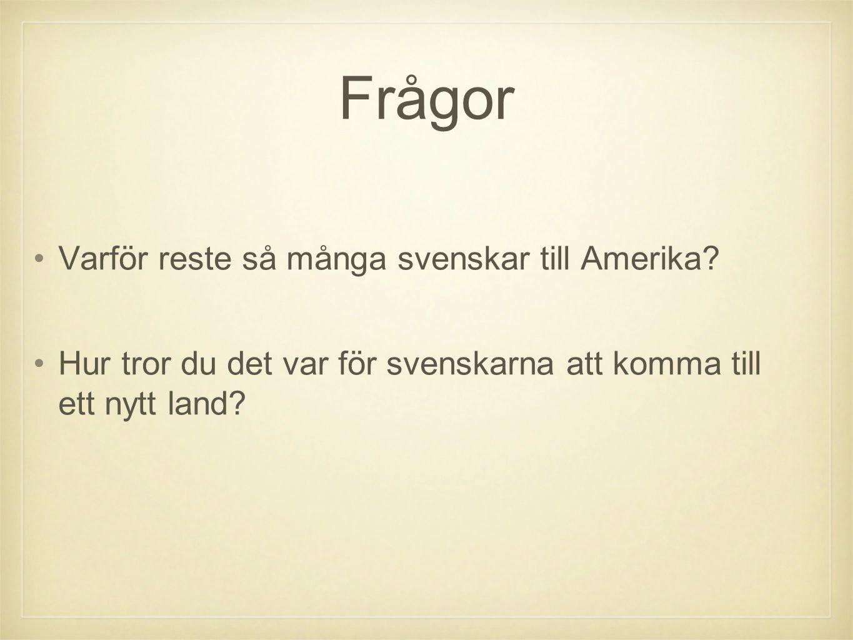 Frågor Varför reste så många svenskar till Amerika