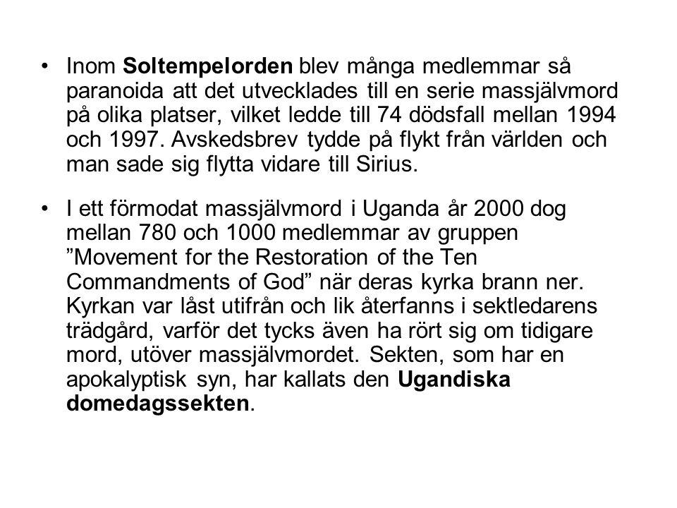 Inom Soltempelorden blev många medlemmar så paranoida att det utvecklades till en serie massjälvmord på olika platser, vilket ledde till 74 dödsfall mellan 1994 och 1997. Avskedsbrev tydde på flykt från världen och man sade sig flytta vidare till Sirius.