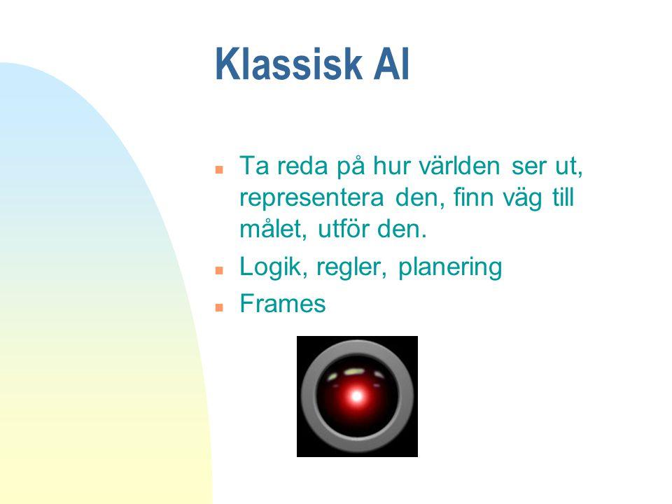 Klassisk AI Ta reda på hur världen ser ut, representera den, finn väg till målet, utför den. Logik, regler, planering.