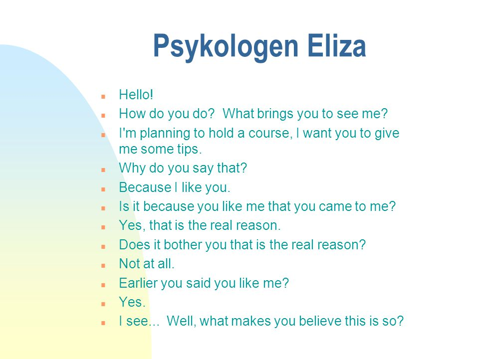 Psykologen Eliza Hello! How do you do What brings you to see me