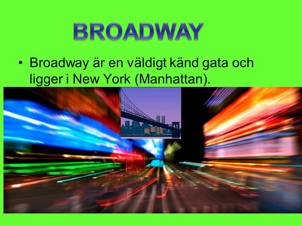BROADWAY Broadway är en väldigt känd gata och ligger i New York (Manhattan).