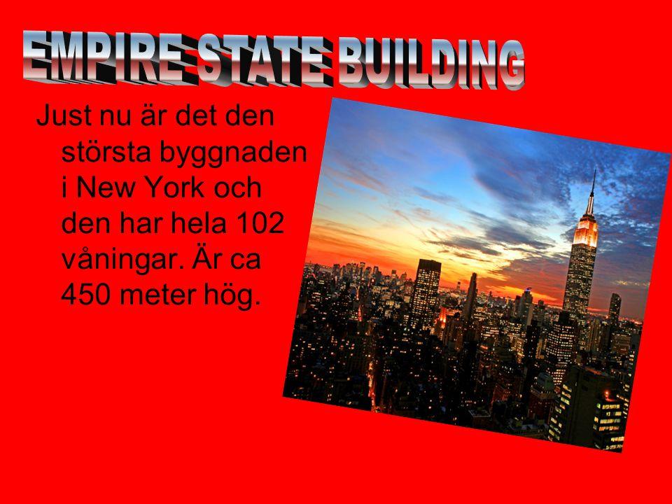 EMPIRE STATE BUILDING Just nu är det den största byggnaden i New York och den har hela 102 våningar.