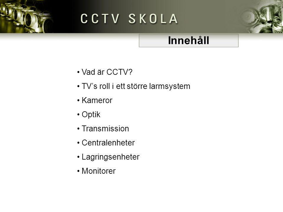 Innehåll Vad är CCTV TV's roll i ett större larmsystem Kameror Optik