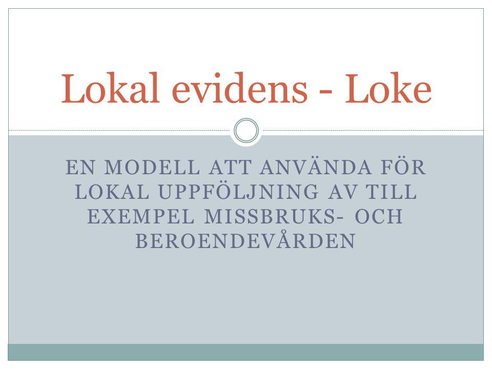 Lokal evidens - Loke En modell att använda för lokal uppföljning av till exempel missbruks- och beroendevården.