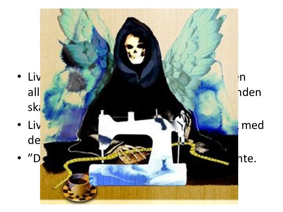 Döden finns inte Livet är den evighetsdimension, från vilken alla tids- och rumsdimensionella förhållanden skapas och upplevs.