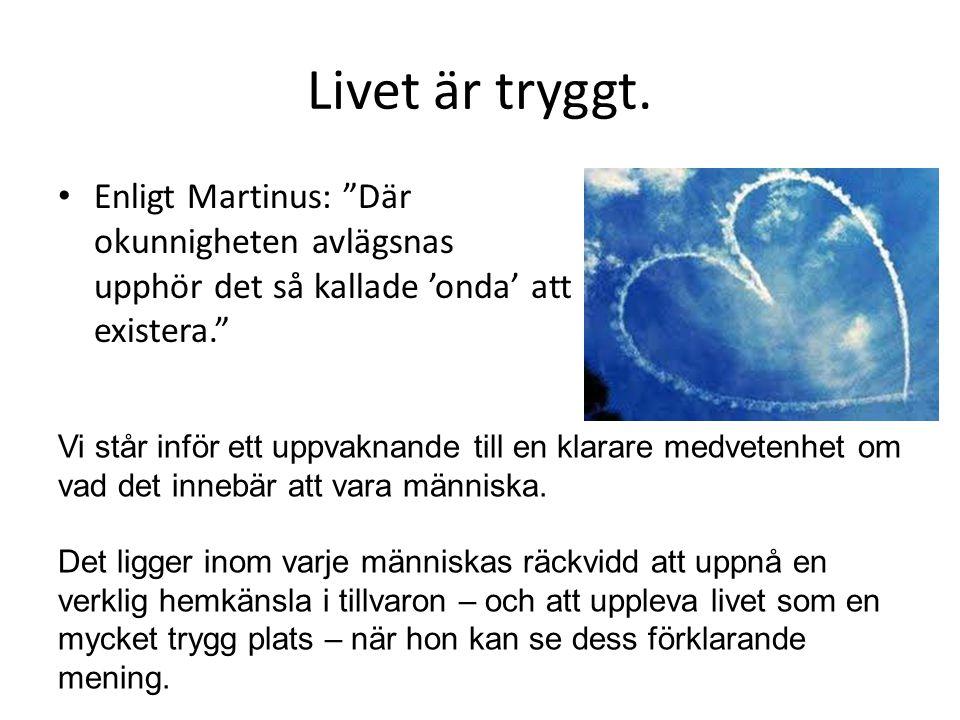 Livet är tryggt. Enligt Martinus: Där okunnigheten avlägsnas upphör det så kallade 'onda' att existera.