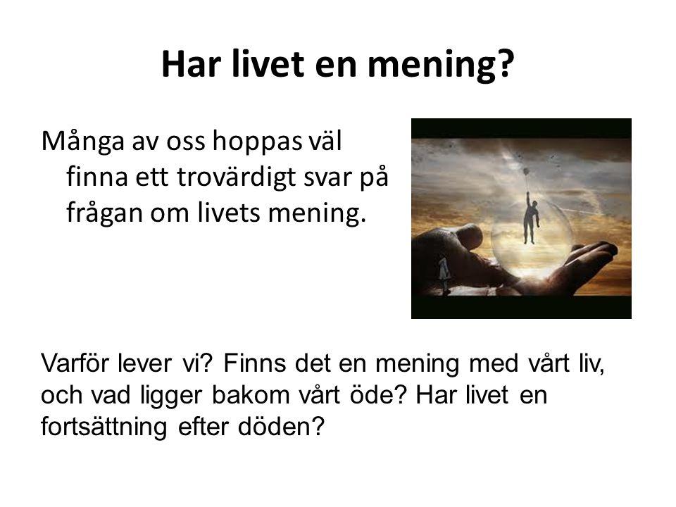 Har livet en mening Många av oss hoppas väl finna ett trovärdigt svar på frågan om livets mening.