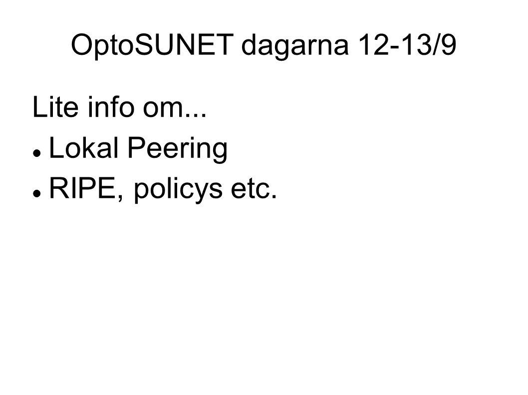 OptoSUNET dagarna 12-13/9 Lite info om... Lokal Peering RIPE, policys etc.