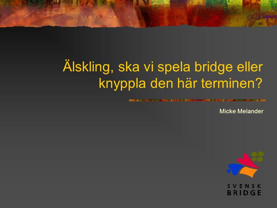 Älskling, ska vi spela bridge eller knyppla den här terminen