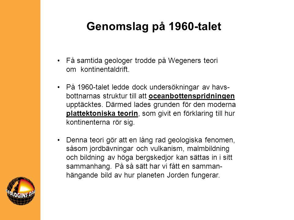Genomslag på 1960-talet Få samtida geologer trodde på Wegeners teori om kontinentaldrift.