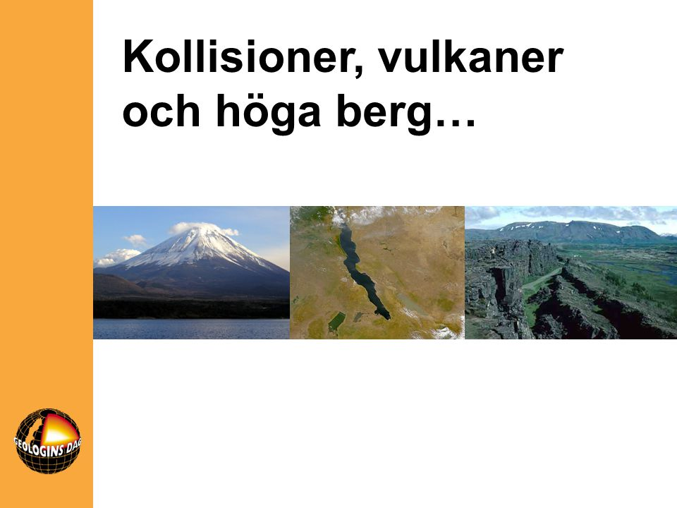 Kollisioner, vulkaner och höga berg…