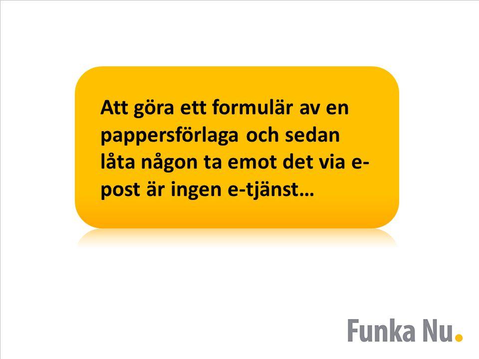 Att göra ett formulär av en pappersförlaga och sedan låta någon ta emot det via e-post är ingen e-tjänst…