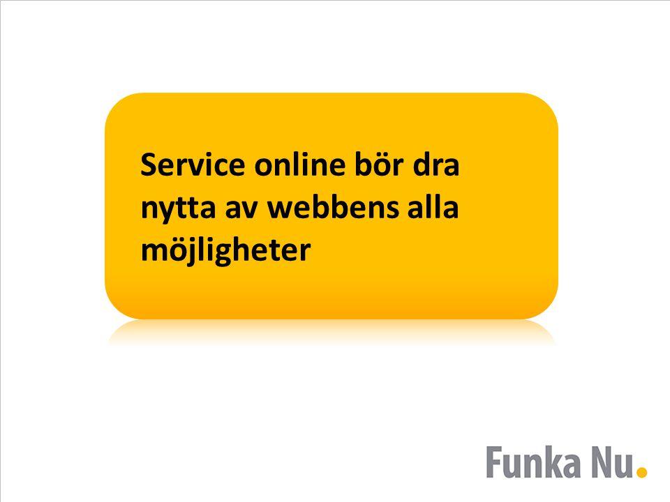 Service online bör dra nytta av webbens alla möjligheter