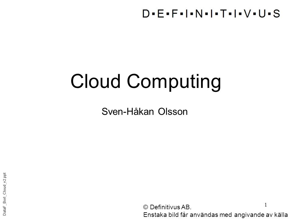 Cloud Computing Sven-Håkan Olsson © Definitivus AB.