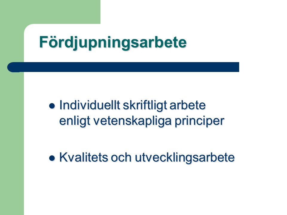 Fördjupningsarbete Individuellt skriftligt arbete enligt vetenskapliga principer.