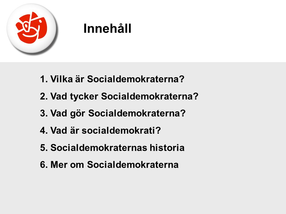 Innehåll 1. Vilka är Socialdemokraterna