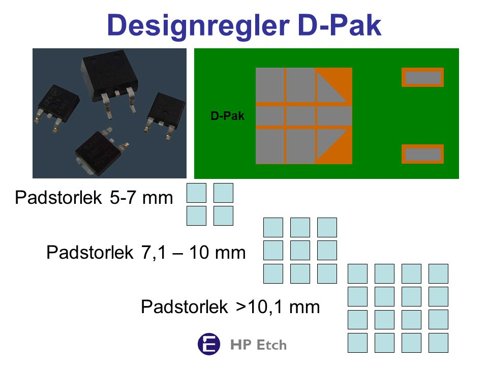 Designregler D-Pak Padstorlek 5-7 mm Padstorlek 7,1 – 10 mm