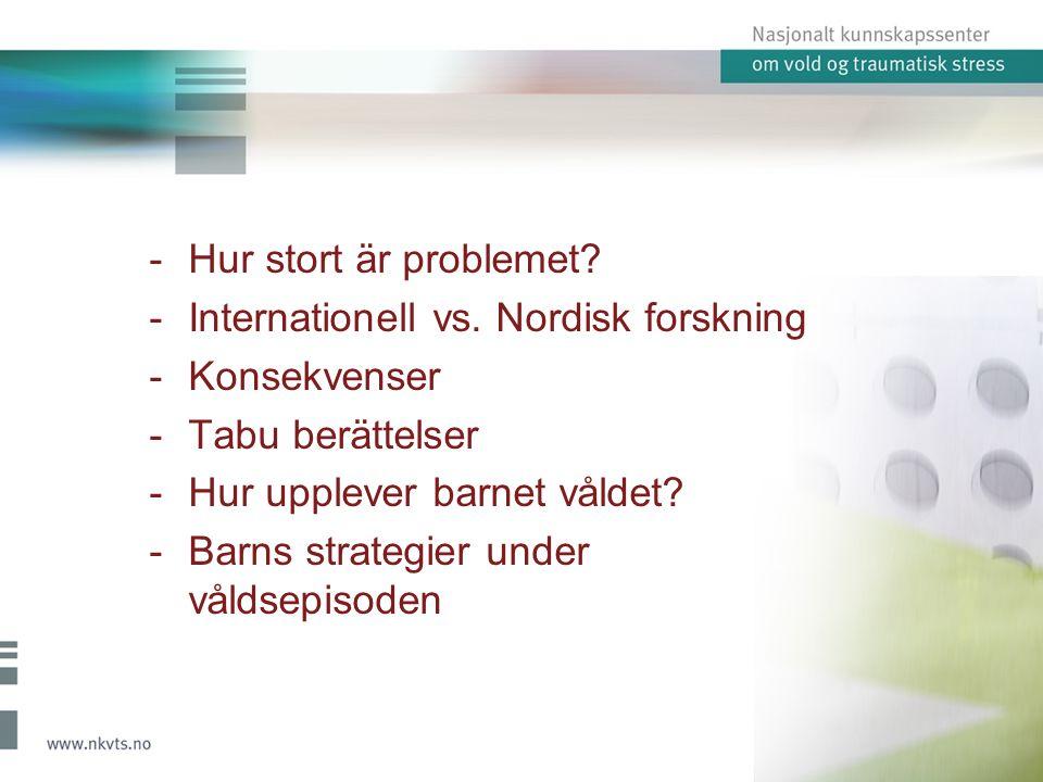 Hur stort är problemet Internationell vs. Nordisk forskning. Konsekvenser. Tabu berättelser. Hur upplever barnet våldet
